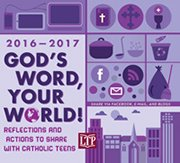 God's Word, Your World! 2016 - 2017 Reflections to share with Catholic Teens