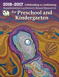 Celebrating the Lectionary for Preschool and Kindergarten 2016 - 2017: Supplemental Lectionary-Based Resource