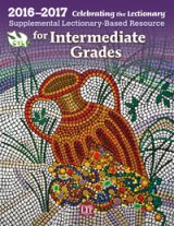 Celebrating the Lectionary for Intermediate Grades 2016 - 2017: Supplemental Lectionary-Based Resource