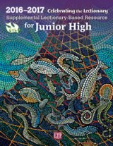 Celebrating the Lectionary for Junior High 2016 - 2017: Supplemental Lectionary-Based Resource