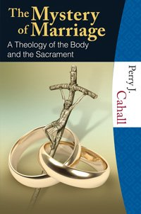 Mystery of Marriage: A Theology of the Body and the Sacrament