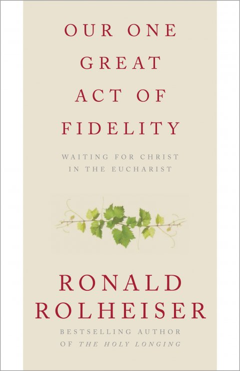 Our One Great Act of Fidelity: Waiting for Christ in the Eucharist paperback