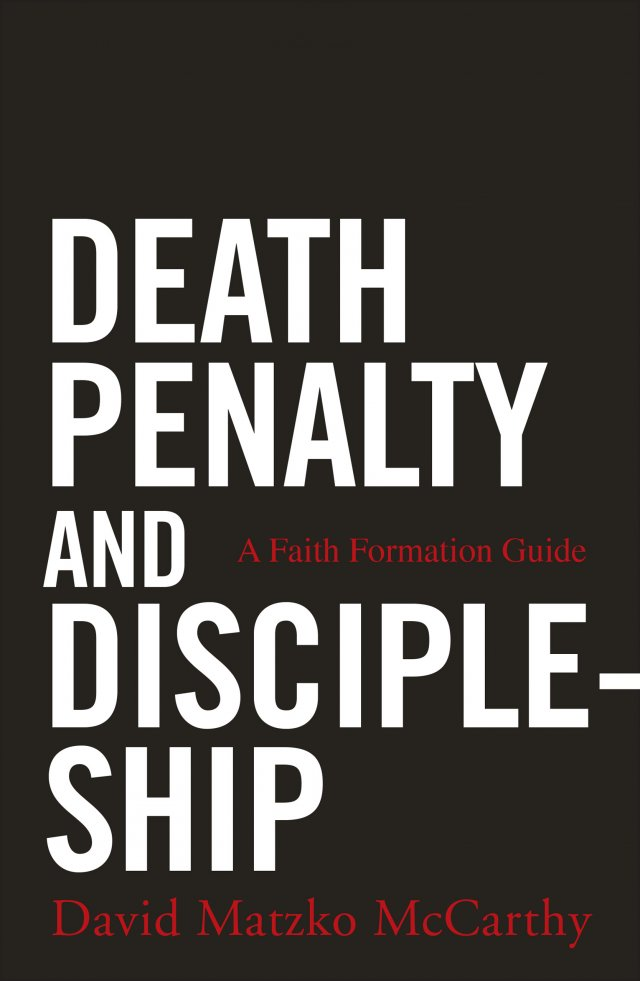 Death Penalty and Discipleship A Faith Formation Guide