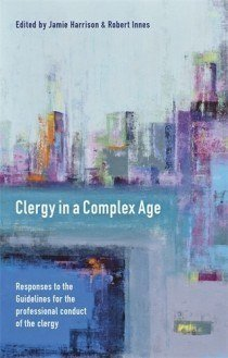 Clergy in a Complex Age: Responses to the Guidelines on the Professional conduct of Clergy
