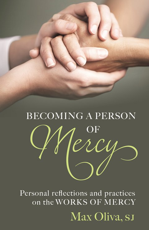 Becoming a Person of Mercy: Personal Reflections and Practices on the Works of Mercy
