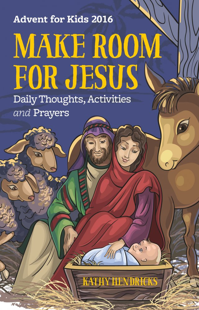 Make Room for Jesus! Daily Thoughts, Activities and Prayers Advent for Kids 2016