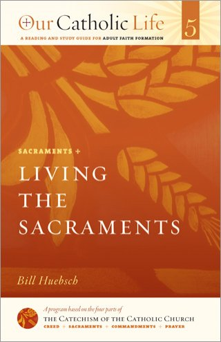 Living the Sacraments: Our Catholic Life Book 5