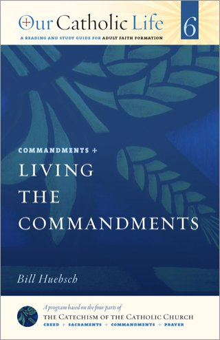 Living the Commandments: Our Catholic Life Book 6