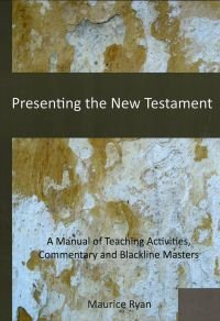 Presenting the New Testament: A Manual of Teaching Activities, Commentary and Blackline Masters