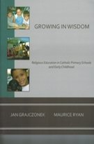 Growing in Wisdom: Religious Education in Catholic Primary Schools and Early Childhood