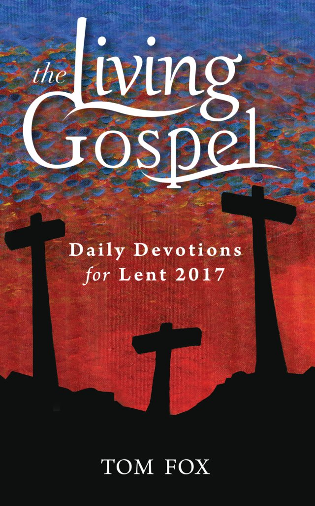 Living Gospel: Daily Devotions for Lent 2017