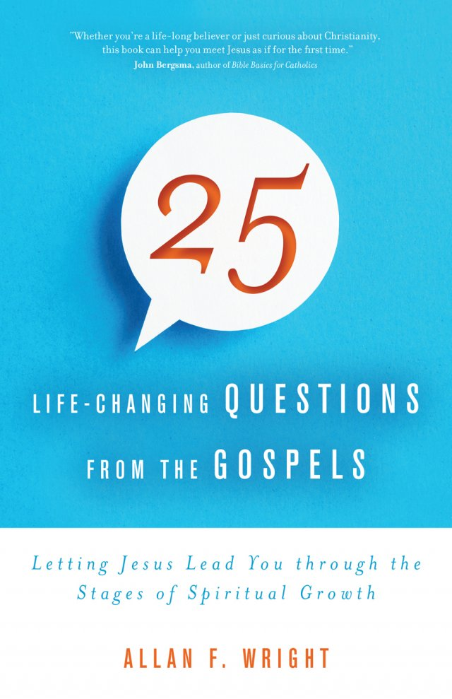 25 Life-Changing Questions from the Gospels Letting Jesus Lead You through the Stages of Spiritual Growth