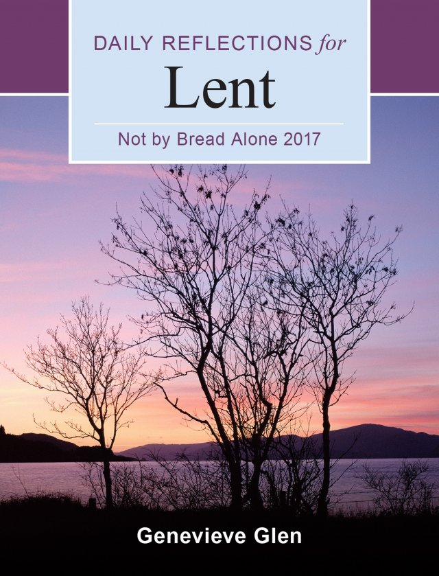 Not By Bread Alone Daily Reflections for Lent 2017 Large Print Edition