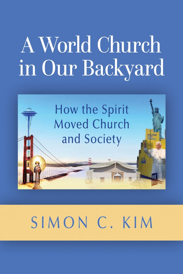 A World Church in Our Backyard: How the Spirit Moved Church and Society