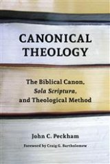 Canonical Theology: The Biblical Canon, Sola Scriptura, and Theological Method