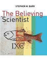 Believing Scientist: Essays on Science and Religion