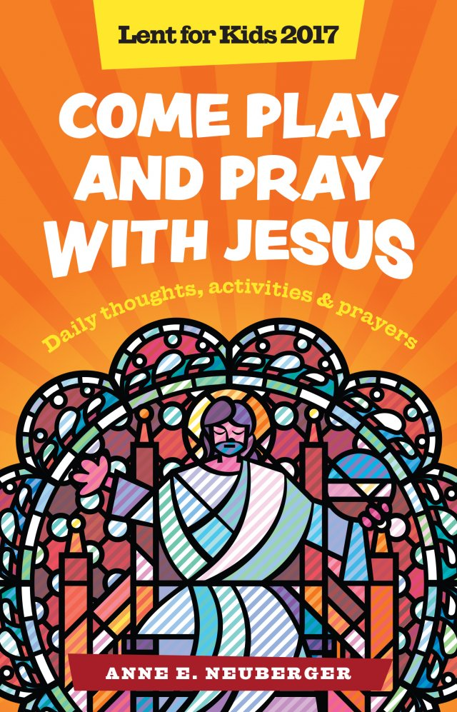 Come Play and Pray with Jesus: Daily Thoughts, Activities and Prayers Lent for Kids 2017