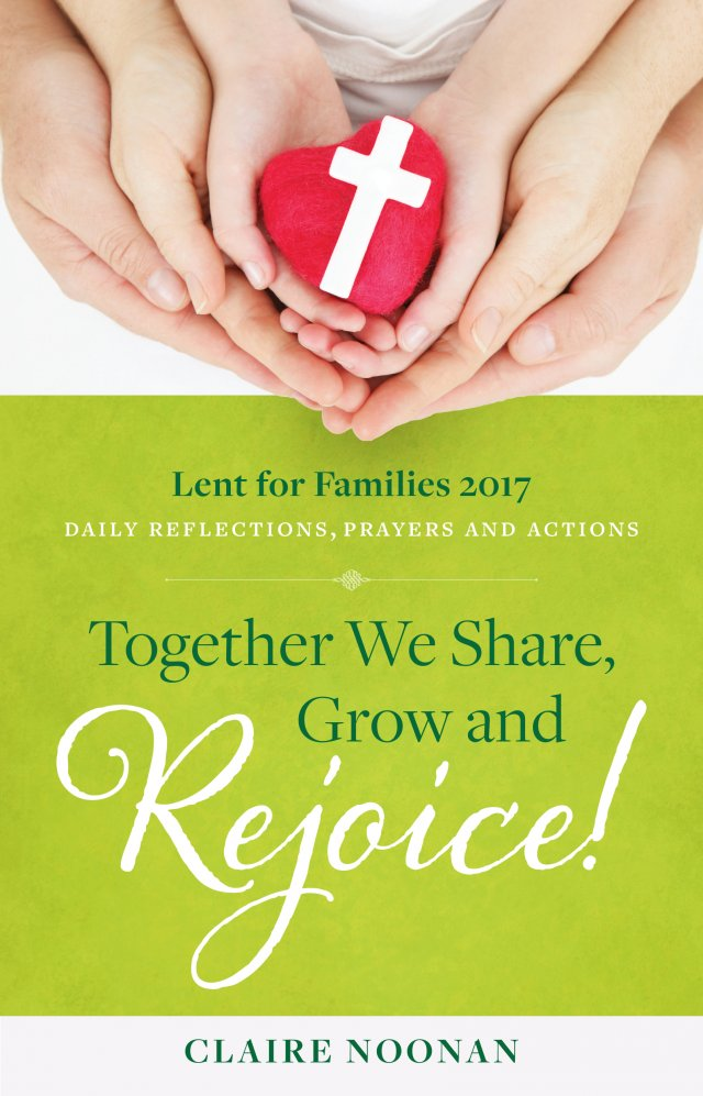 Together We Share, Grow and Rejoice!: Daily Reflections, Prayers and Actions Lent for Families 2017