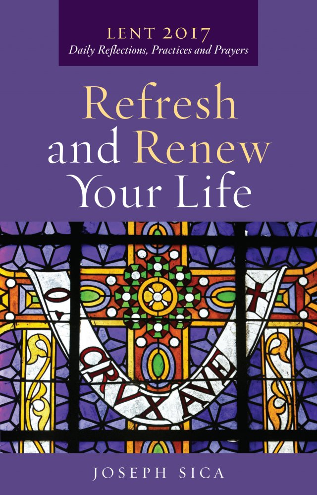 Refresh and Renew Your Life Daily Reflections, Actions & Prayers Lent 2017