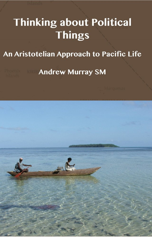 Thinking about Political Things: An Aristotelian Approach to Pacific Life (PAPERBACK)