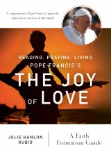 Reading, Praying, Living Pope Francis's The Joy of Love: A Faith Formation Guide