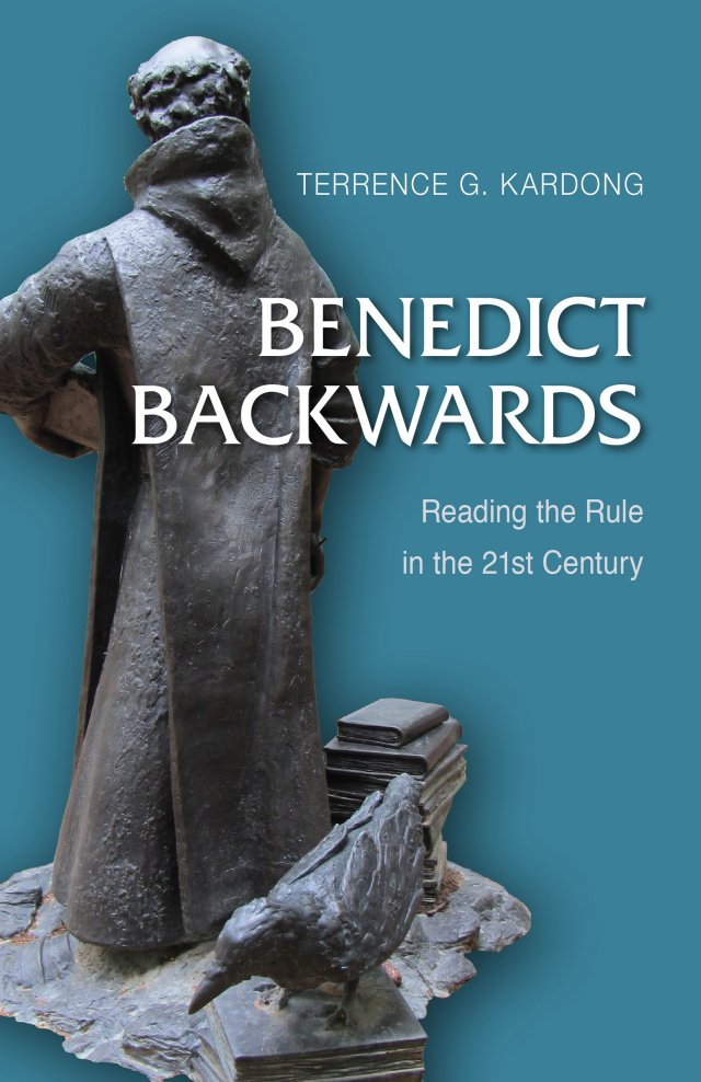 Benedict Backwards: Reading the Rule in the Twenty-First Century