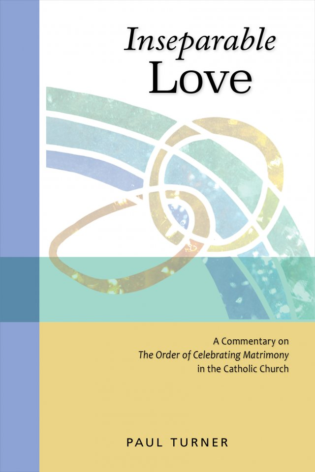 Inseparable Love: A Commentary on The Order of Celebrating Matrimony in the Catholic Church