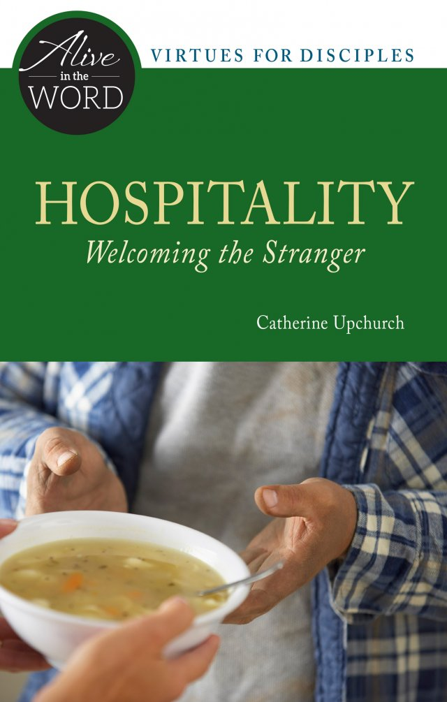 Hospitality, Welcoming the Stranger - Alive in the Word: Virtues of Disciples