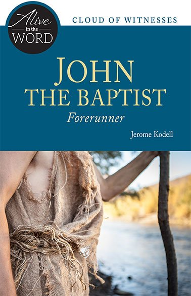 John the Baptist, Forerunner - Alive in the Word: Cloud of Witnesses