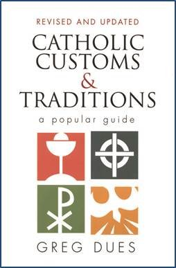 Catholic Customs and Traditions : A Popular Guide