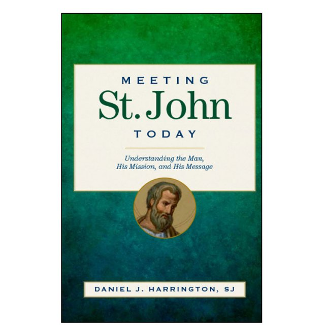Meeting St John Today Understanding the Man His Mission and His Message