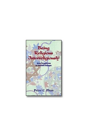 Being Religious Interreligiously : Asian Perspectives on Interfaith Dialogue