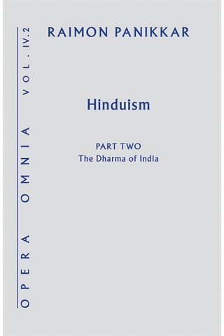 Hinduism: Opera Omnia, Volume IV: Part 2- The Dharma of India