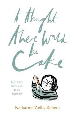 Katharine Welby Roberts I Thought There Would Be Cake