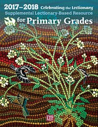 Celebrating the Lectionary for Primary Grades 2017 - 2018: Supplemental Lectionary-Based Resource