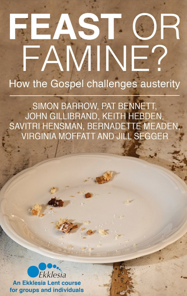 Feast or Famine: How the Gospel challenges austerity- an Ekklesia Lent course for groups and individuals