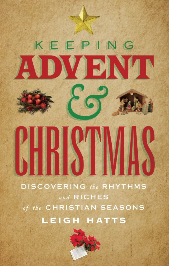 Keeping Advent and Christmas: Discovering the Rhythms and Riches of the Christian Seasons
