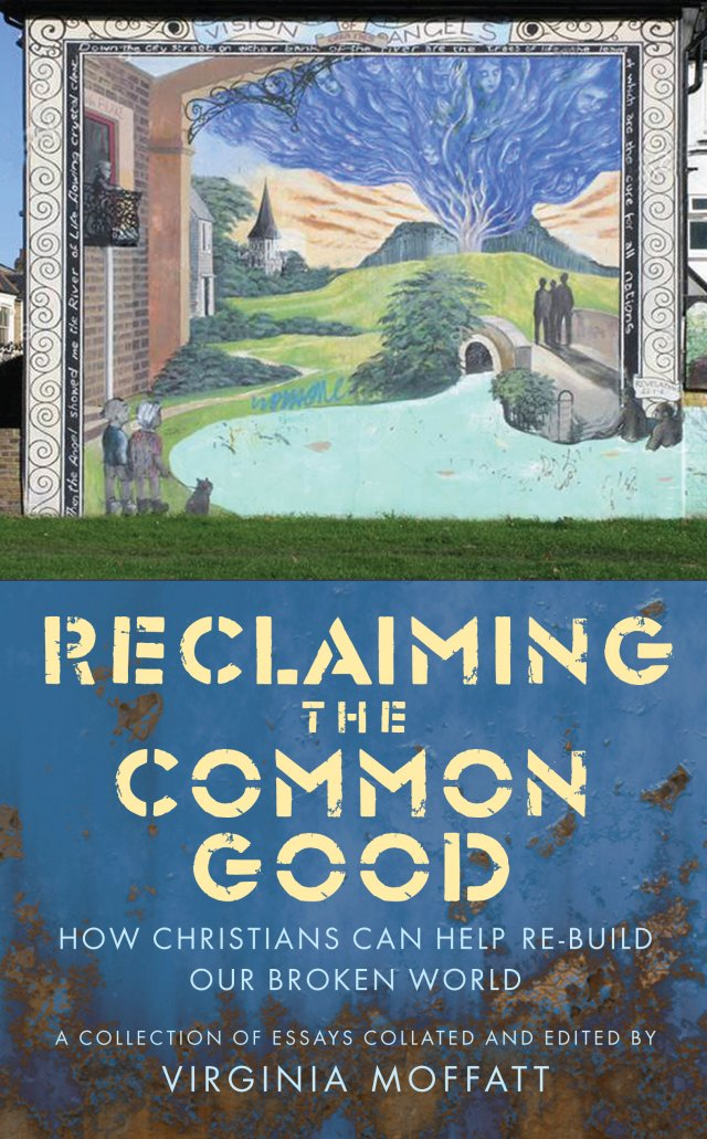 Reclaiming the Common Good: How Christians can help re-build our broken world