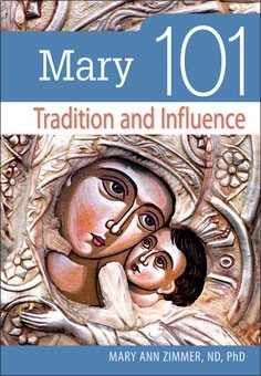 Mary 101: Tradition and Influence (101 Series)