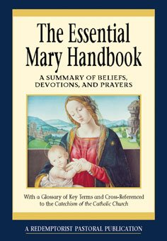 Essential Mary Handbook : A Summary of Beliefs, Devotions and Prayers