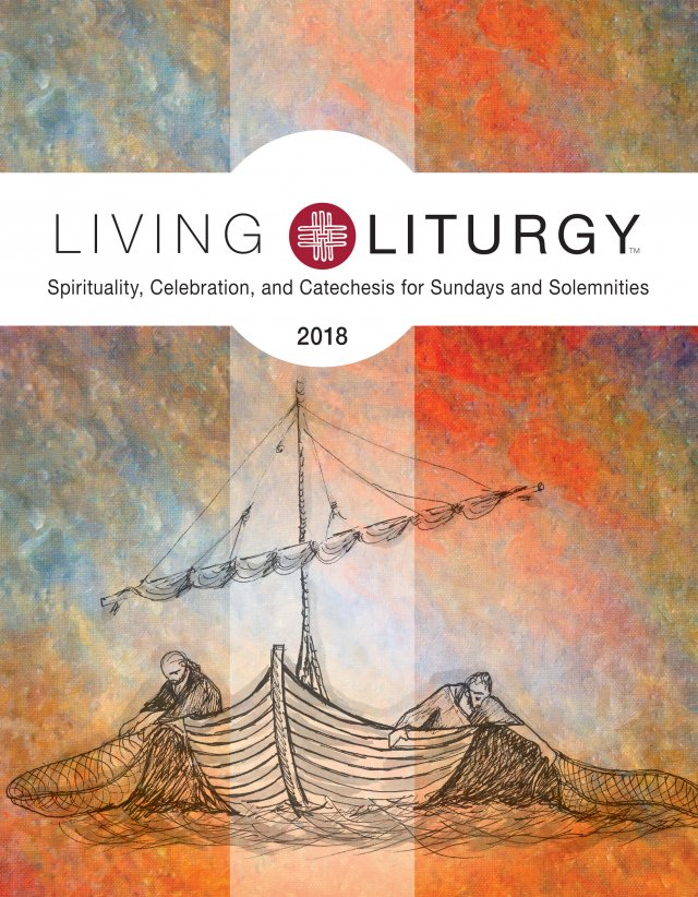 Living Liturgy 2018: Spirituality, Celebration, and Catechesis for Sundays and Solemnities Year B