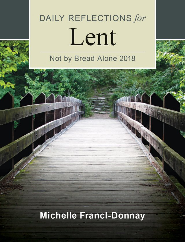 Not by Bread Alone: Daily Reflections for Lent 2018 Large Print Edition