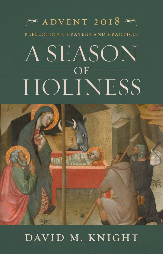 A Season of Holiness: Daily Reflections, Prayers and Practices for Advent 2018