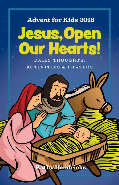 Jesus, Open Our Hearts! : Daily Thoughts, Activities and Prayers for Kids Advent 2018