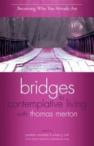 Becoming Who You Already Are Revised Edition Book 2 Bridges to Contemplative Living with Thomas Merton