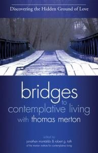 Discovering The Hidden Ground of Love Revised Edition Book 4 Bridges to Contemplative Living with Thomas Merton