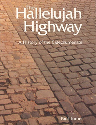 Hallelujah Highway : A History of the Catechumenate