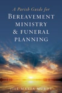 Parish Guide for Bereavement Ministry and Funeral Planning