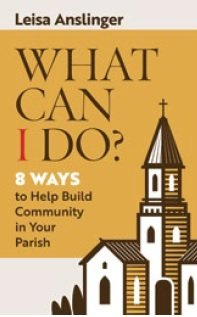 What can I Do? 8 Ways to Help Build Community in Your Parish