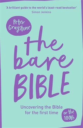 Bare Bible: Uncovering The Bible For The First Time (Or The Hundredth)